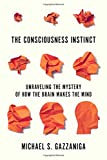 img - for The Consciousness Instinct: Unraveling the Mystery of How the Brain Makes the Mind book / textbook / text book
