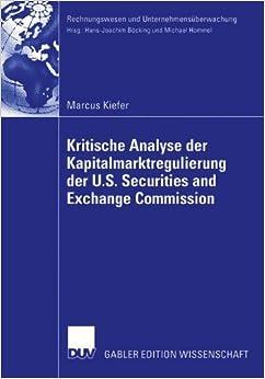 Book Kritische Analyse der Kapitalmarktregulierung der U.S. Securities and Exchange Commission: Lösungsansatz für eine deutsche und europäische ... (Rechnungswesen und Unternehmensüberwachung)