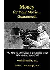 Money for Your Movie: Guaranteed: How to Finance Your Film with a Phone Call