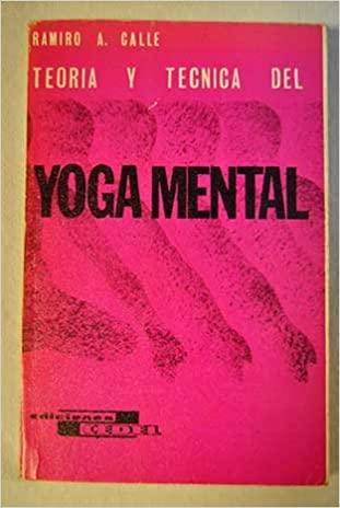 Teoría y técnica del yoga mental (Spanish Edition): Ramiro A ...