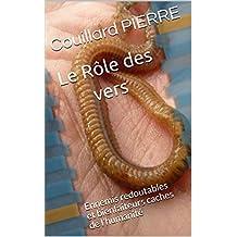 Le Rôle  des vers: Ennemis redoutables et bienfaiteurs caches de l'humanité (French Edition)