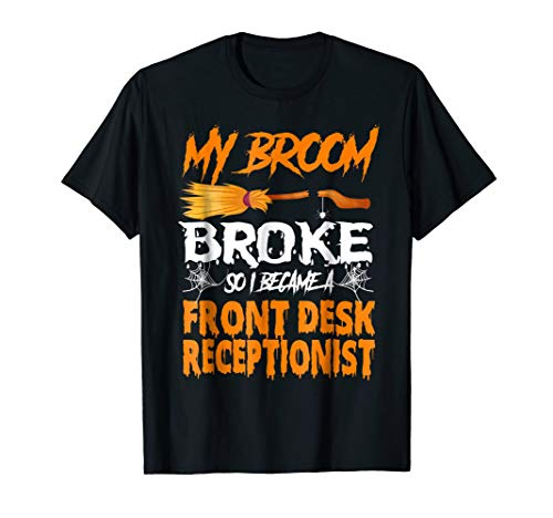 My Broom Broke Front Desk Receptionist Costume Job Tee -