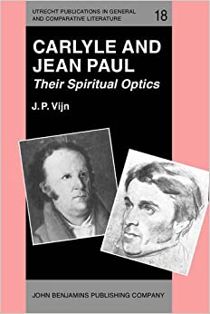 Carlyle and Jean Paul: Their Spiritual Optics (Utrecht Publications in General and Comparative Literature)