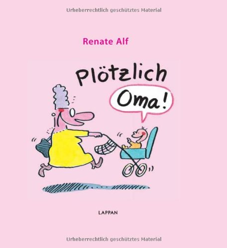 Plötzlich Oma! Gebundenes Buch – 15. Juli 2010 Renate Alf Plötzlich Oma! Lappan 3830362013