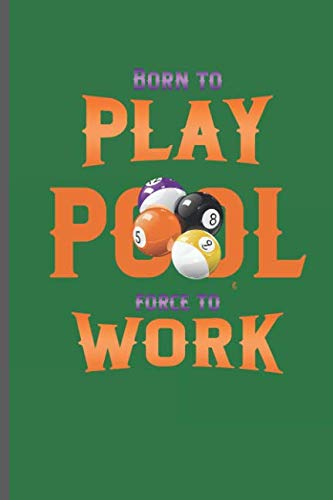 Born to Play Pool Force to Work: for Training Log and Diary  Training Journal For Billiard Players (6