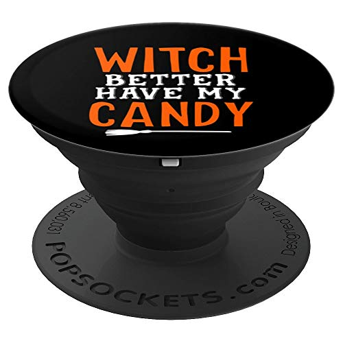 Witch Better Have My Candy Halloween - PopSockets Grip and Stand for Phones and Tablets