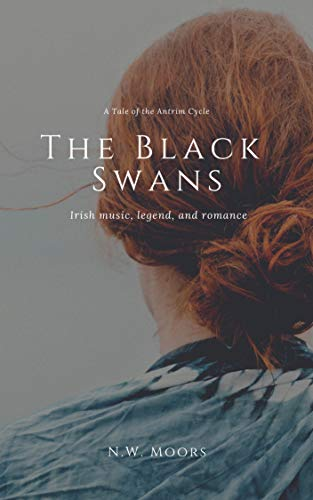 The Black Swans: A Tale of the Antrim Cycle