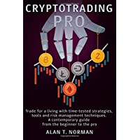 CRYPTOTRADING PRO: Trade for a Living with Time-tested Strategies, Tools and Risk Management Techniques, Contemporary…