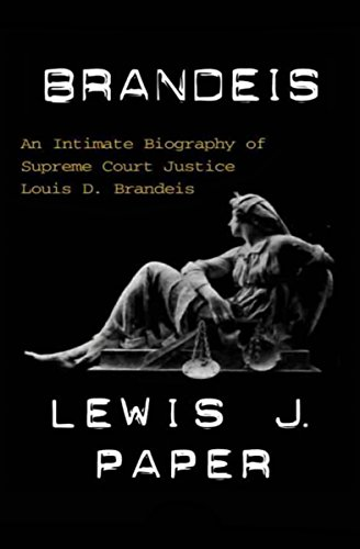 Brandeis: An Intimate Biography of Supreme Court Justice Louis D. Brandeis