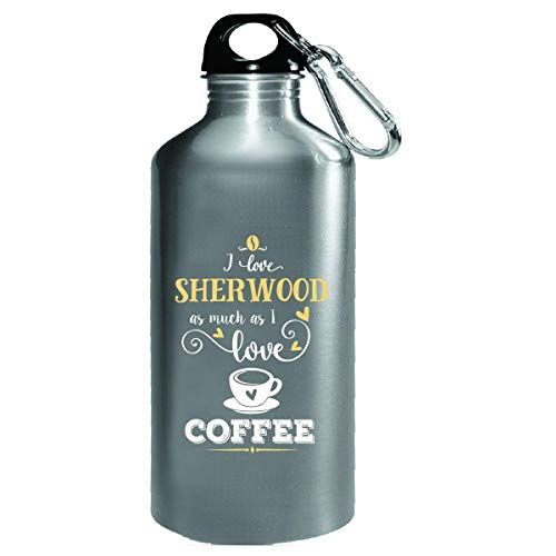 I Love Sherwood As Much As I Love Coffee Gift For Her - Water Bottle
