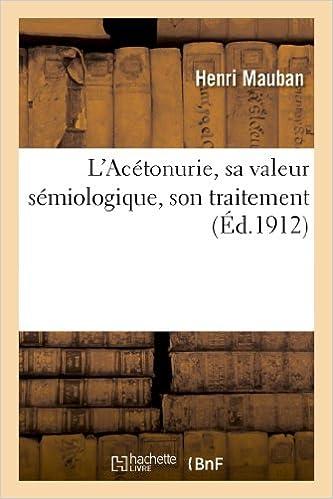 Livres gratuits en ligne L'Acétonurie, sa valeur sémiologique, son traitement pdf