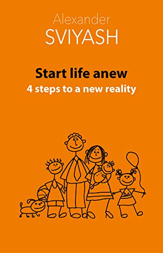 Start life anew. 4 steps to a new reality (Reasonable world Book 3) by [Sviyash, Alexander]