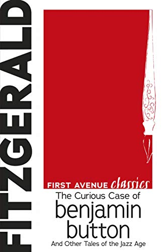 (The Curious Case of Benjamin Button: And Other Tales of the Jazz Age (First Avenue Classics TM))