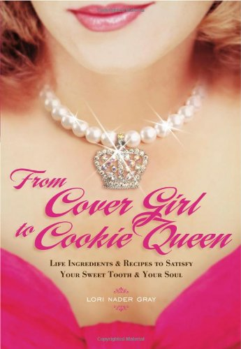 Read Online From Cover Girl to Cookie Queen: Life Ingredients and Recipes to Satisfy Your Sweet Tooth and Your Soul ebook