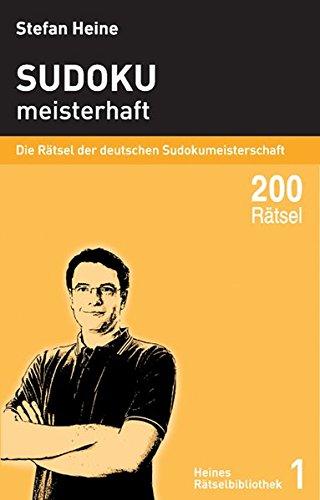 Sudoku - meisterhaft 1: Die Rätsel der deutschen Sudokumeisterschaft (Heines Rätselbibliothek)