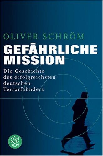 Gefährliche Mission: Die Geschichte des erfolgreichsten deutschen Terrorfahnders