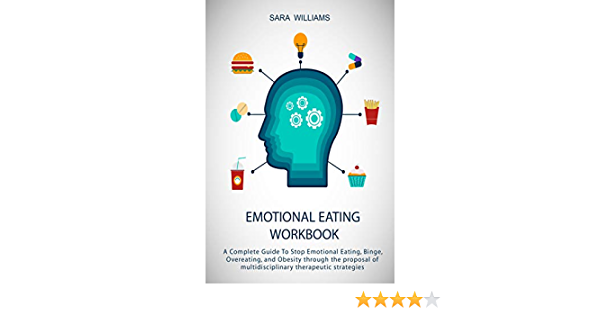 Amazon Com Emotional Eating Workbook A Complete Guide To Stop Emotional Eating Binge Overeating And Obesity Through The Proposal Of Multidisciplinary Therapeutic Strategy Ebook Williams Sara Kindle Store