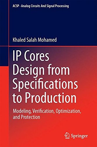 IP Cores Design from Specifications to Production: Modeling, Verification, Optimization, and Protection (Analog Circuits and Signal Processing) -