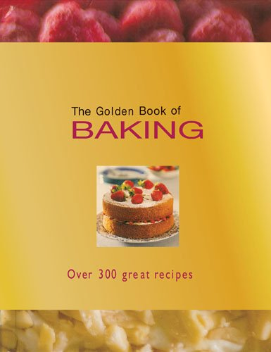 The Golden Book of Baking: Over 300 Great Recipes by Carla Bardi, Rachel Lane, Ting Morris