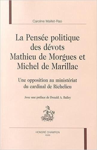 La Pensée politique des dévots Mathieu de Morgues et Michel de Marillac. Une opposition au ministériat du cardinal de Richelieu. epub, pdf