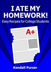 I Ate My Homework!- Easy Recipes for College Students