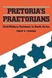 Pretoria's Praetorians: Civil-Military Relations in South Africa