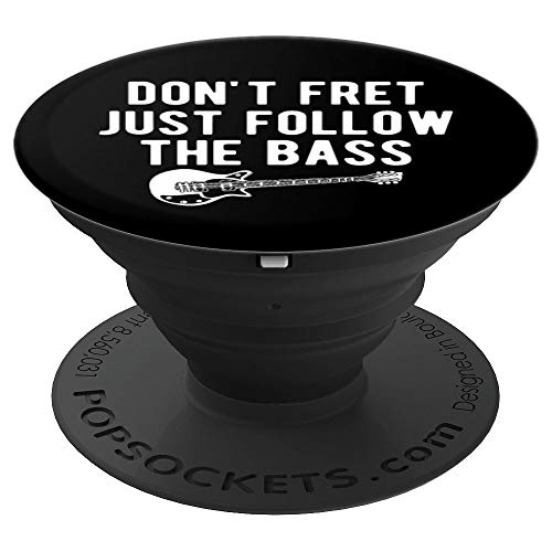 Don't Fret Just Follow The Bass Guitarist PopSockets Grip and Stand for Phones and Tablets