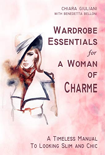(Wardrobe Essentials for a Woman of Charme: A Timeless Guide to Looking Slim and Chic )