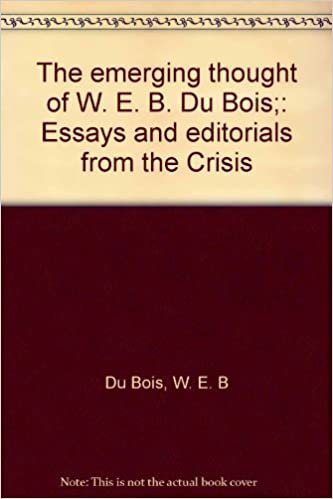 the emerging thought of w e b du bois essays and editorials  the emerging thought of w e b du bois essays and editorials from the crisis w e b du bois 9780671208301 com books