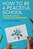 img - for How to Be a Peaceful School: Practical Ideas, Stories and Inspiration book / textbook / text book