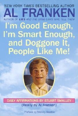 I'm Good Enough, I'm Smart Enough, and Doggone It, People Like Me! : Daily Affirmations by Stuart Smalley(Paperback) - 1995 Edition