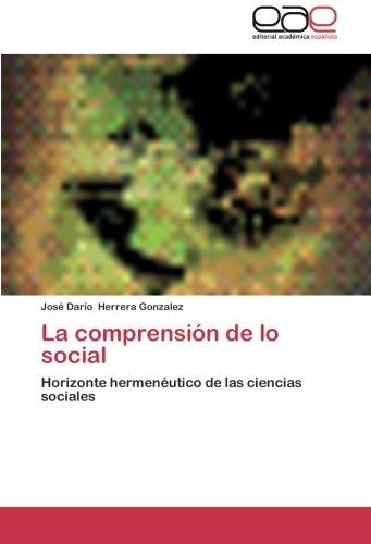 Download La comprensión de lo social: Horizonte hermenéutico de las ciencias sociales (Spanish Edition) ebook