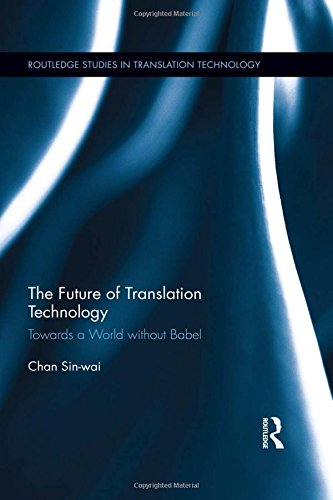 The Future of Translation Technology: Towards a World without Babel (Routledge Studies in Translation Technology)
