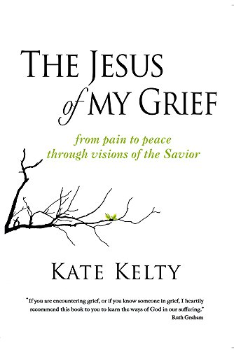the-jesus-of-my-grief-from-pain-to-peace-through-visions-of-the-savior
