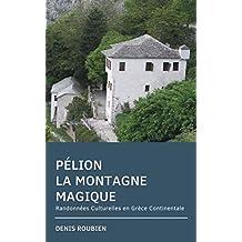 Pélion. La montagne magique: Randonnées Culturelles en Grèce Continentale (French Edition)