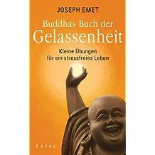 Buddhas Buch der Gelassenheit: Kleine Übungen für ein stressfreies Leben (German Edition)