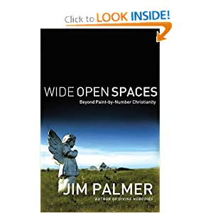 Wide Open Spaces: Beyond Paint-by-Number Christianity Jim Palmer