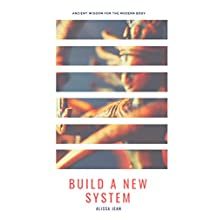 Build A New System: Ancient wisdom for the modern body.