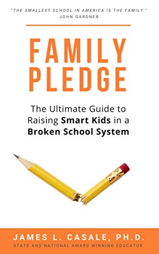 Family Pledge: The Ultimate Guide to Raising SMART KIDS in a BROKEN SCHOOL SYSTEM (Common Sense Parenting) by [Casale, James  L.]
