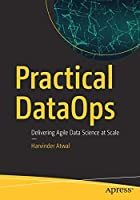 Practical DataOps: Delivering Agile Data Science at Scale Front Cover