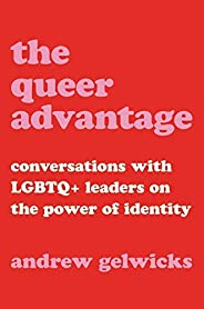The Queer Advantage: Conversations with LGBTQ+ Leaders on the Power of Identity (English Edition)