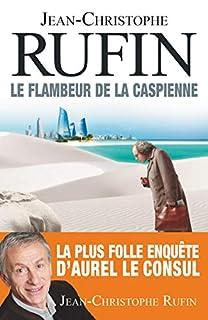 Le flambeur de la Caspienne, Rufin, Jean-Christophe