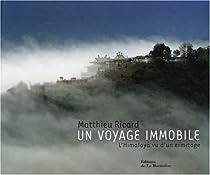 Un voyage immobile : L'Himalaya vu d'un ermitage par Ricard