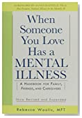 When Someone You Love Has a Mental Illness: A Handbook for Family, Friends, and Caregivers, Revised and Expanded