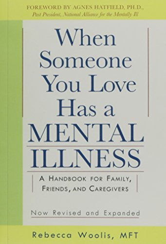 When Someone You Love Has A Mental Illness  A Handbook For Family  Friends  And Caregivers  Revised And Expanded