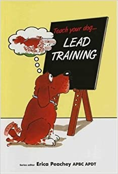 Lead Training (Dog Problem Solver) by Erica Peachey (6-Jan-2002)