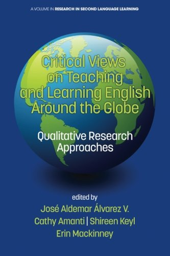 Critical Views on Teaching and Learning English Around the Globe: Qualitative Research Approaches (Research in Second Language Learning) pdf