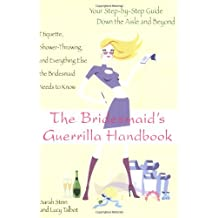 The Bridesmaid's Guerrilla Handbook: Etiquette, Shower-Throwing, and Everything Else the Bridesmaid Needs to Know