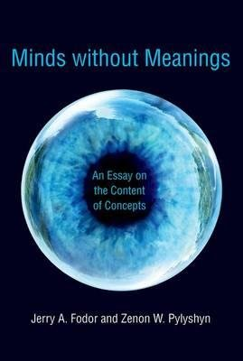 [(Minds without Meanings: An Essay on the Content of Concepts)] [Author: Jerry A. Fodor] published on (January, 2015) PDF
