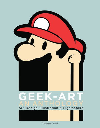 Geek-Art: An Anthology: Art, Design, Illustration & Pop Culture from Chronicle Books